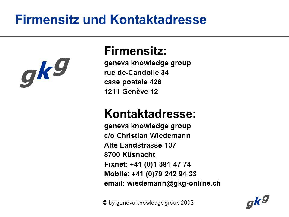 © by geneva knowledge group 2003 Firmensitz und Kontaktadresse Firmensitz: geneva knowledge group rue de-Candolle 34 case postale 426 1211 Genève 12 K