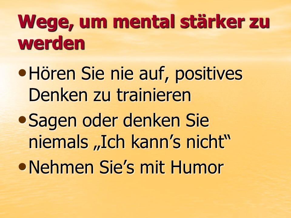 Wege, um mental stärker zu werden Hören Sie nie auf, positives Denken zu trainieren Hören Sie nie auf, positives Denken zu trainieren Sagen oder denke