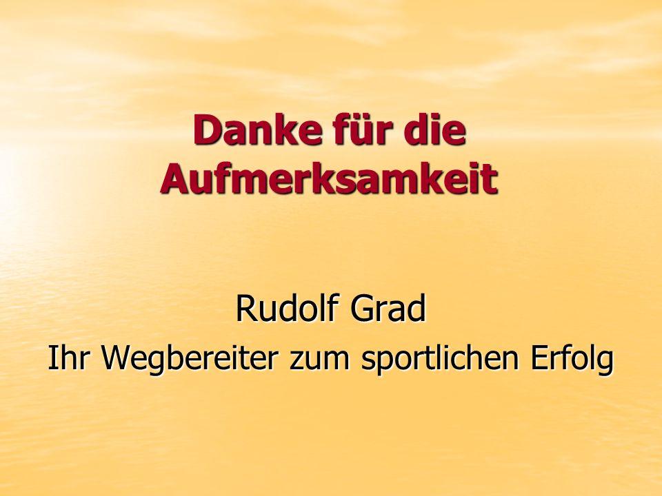 Danke für die Aufmerksamkeit Rudolf Grad Ihr Wegbereiter zum sportlichen Erfolg