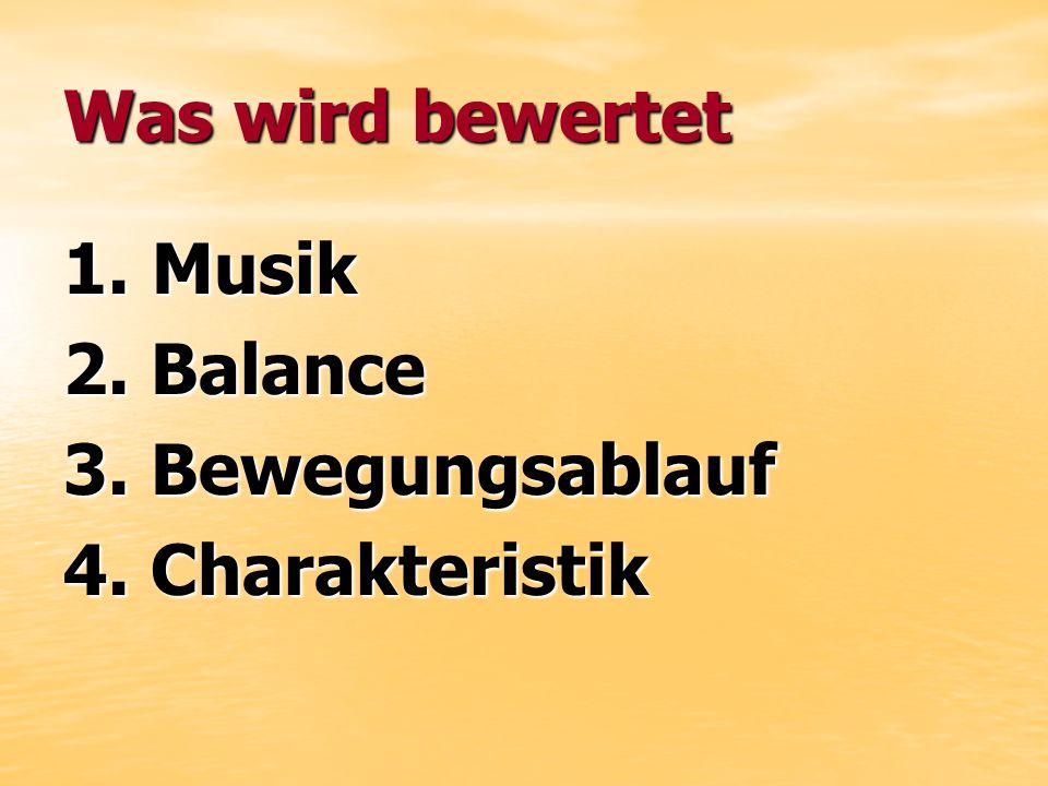 Was wird bewertet 1. Musik 2. Balance 3. Bewegungsablauf 4. Charakteristik