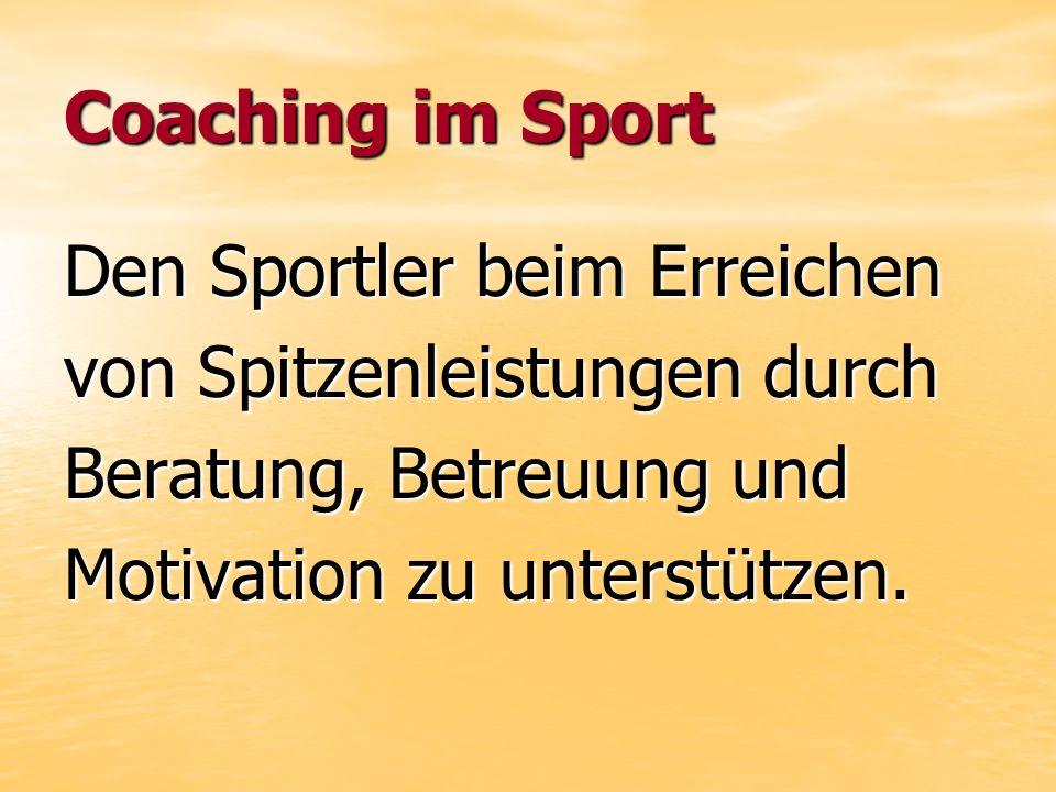 Coaching im Sport Den Sportler beim Erreichen von Spitzenleistungen durch Beratung, Betreuung und Motivation zu unterstützen.