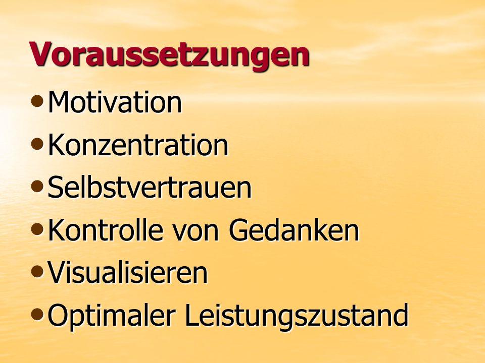 Voraussetzungen Motivation Motivation Konzentration Konzentration Selbstvertrauen Selbstvertrauen Kontrolle von Gedanken Kontrolle von Gedanken Visual