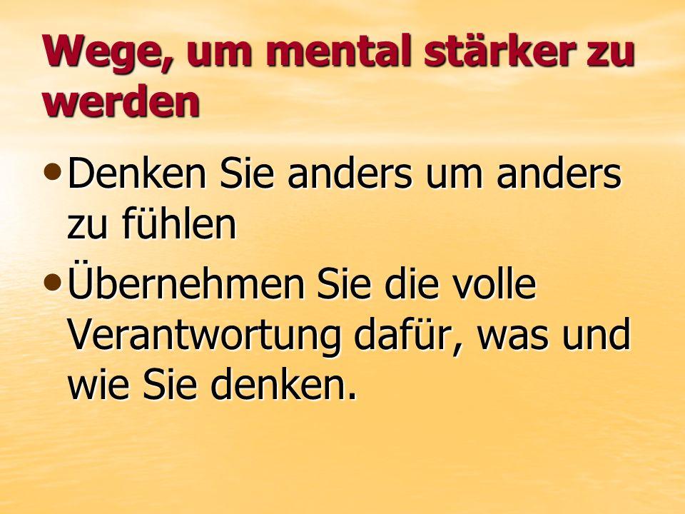 Wege, um mental stärker zu werden Hören Sie nie auf, positives Denken zu trainieren Hören Sie nie auf, positives Denken zu trainieren Sagen oder denken Sie niemals Ich kanns nicht Sagen oder denken Sie niemals Ich kanns nicht Nehmen Sies mit Humor Nehmen Sies mit Humor