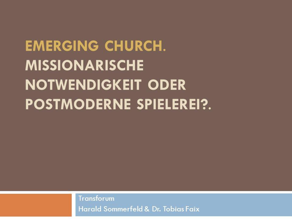 EMERGING CHURCH.MISSIONARISCHE NOTWENDIGKEIT ODER POSTMODERNE SPIELEREI?.