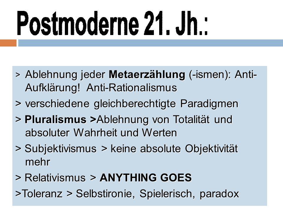 > Ablehnung jeder Metaerzählung (-ismen): Anti- Aufklärung.