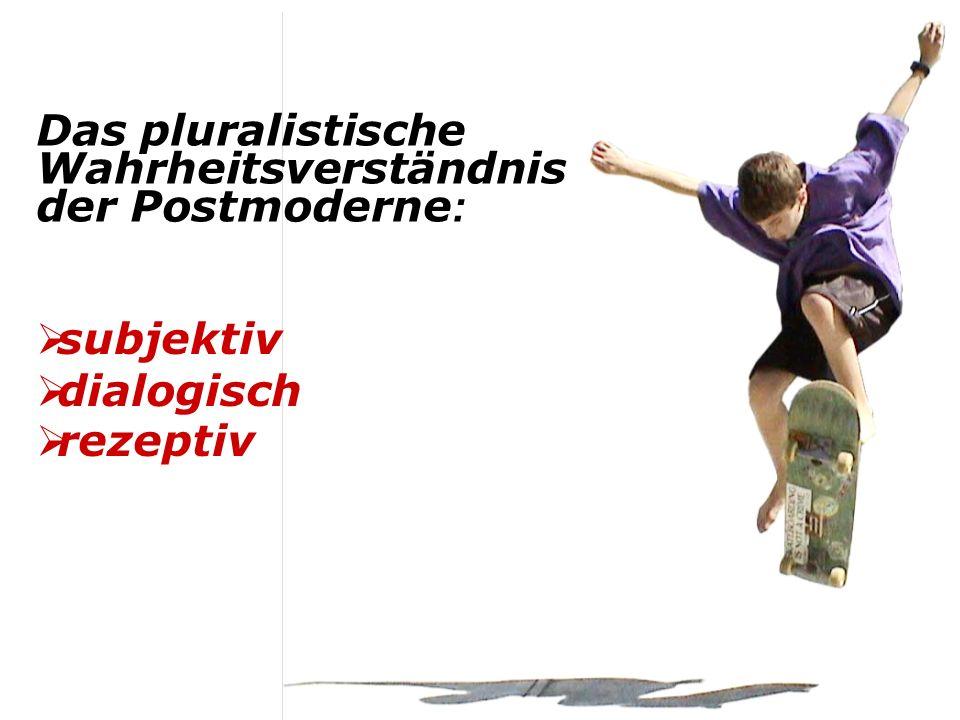 Das pluralistische Wahrheitsverständnis der Postmoderne : subjektiv dialogisch rezeptiv