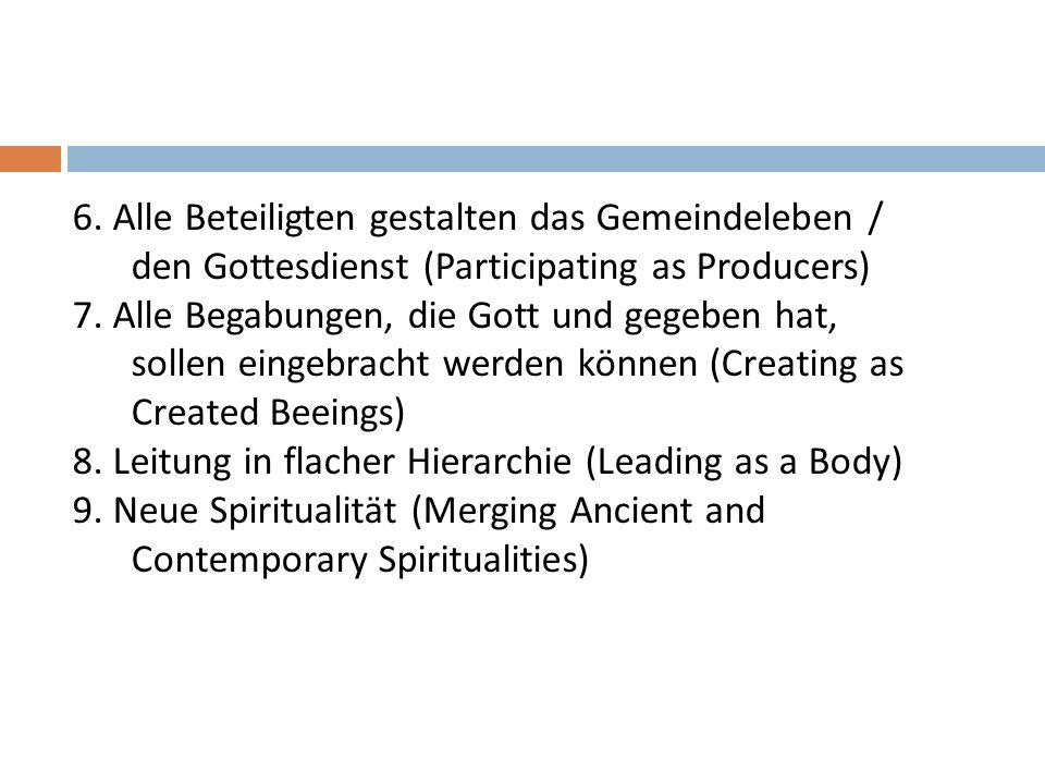 6.Alle Beteiligten gestalten das Gemeindeleben / den Gottesdienst (Participating as Producers) 7.