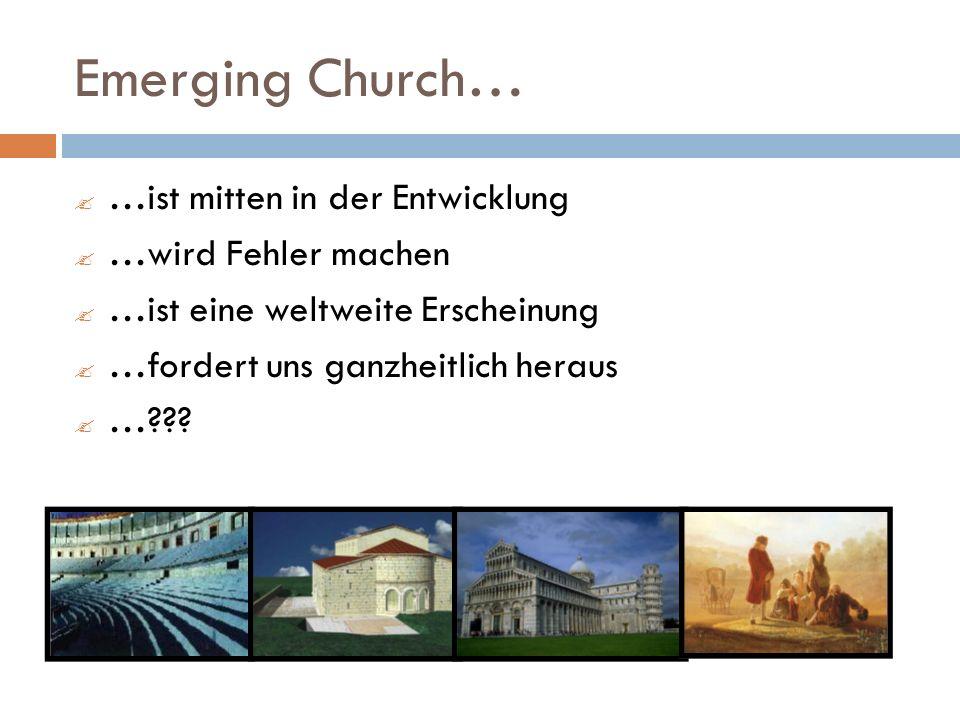 Emerging Church… …ist mitten in der Entwicklung …wird Fehler machen …ist eine weltweite Erscheinung …fordert uns ganzheitlich heraus …???