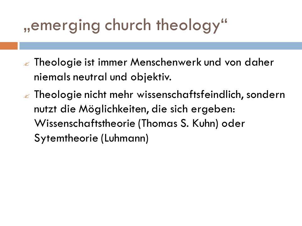 emerging church theology Theologie ist immer Menschenwerk und von daher niemals neutral und objektiv.