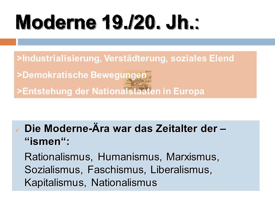 Die Moderne-Ära war das Zeitalter der – ismen: Die Moderne-Ära war das Zeitalter der – ismen: Rationalismus, Humanismus, Marxismus, Sozialismus, Faschismus, Liberalismus, Kapitalismus, Nationalismus >Industrialisierung, Verstädterung, soziales Elend >Demokratische Bewegungen >Entstehung der Nationalstaaten in Europa