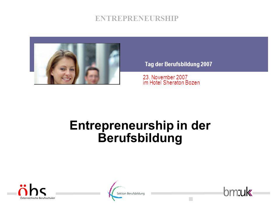 . ENTREPRENEURSHIP Tag der Berufsbildung 2007 23. November 2007 im Hotel Sheraton Bozen Entrepreneurship in der Berufsbildung