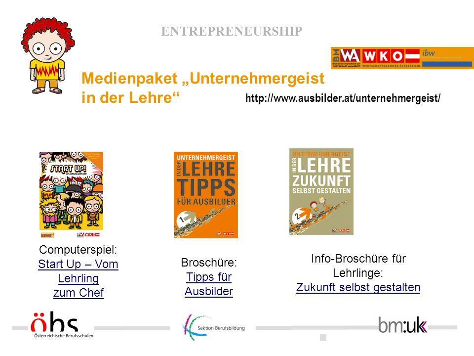 . ENTREPRENEURSHIP Medienpaket Unternehmergeist in der Lehre Broschüre: Tipps für Ausbilder Tipps für Ausbilder Info-Broschüre für Lehrlinge: Zukunft