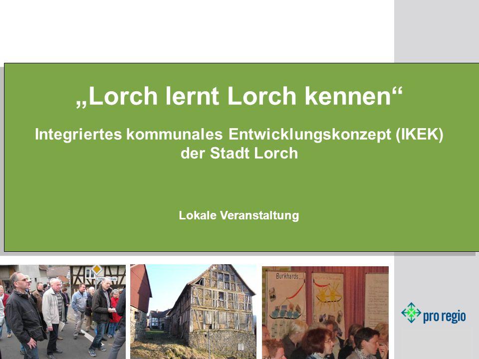 Lorch lernt Lorch kennen Integriertes kommunales Entwicklungskonzept (IKEK) der Stadt Lorch Lokale Veranstaltung