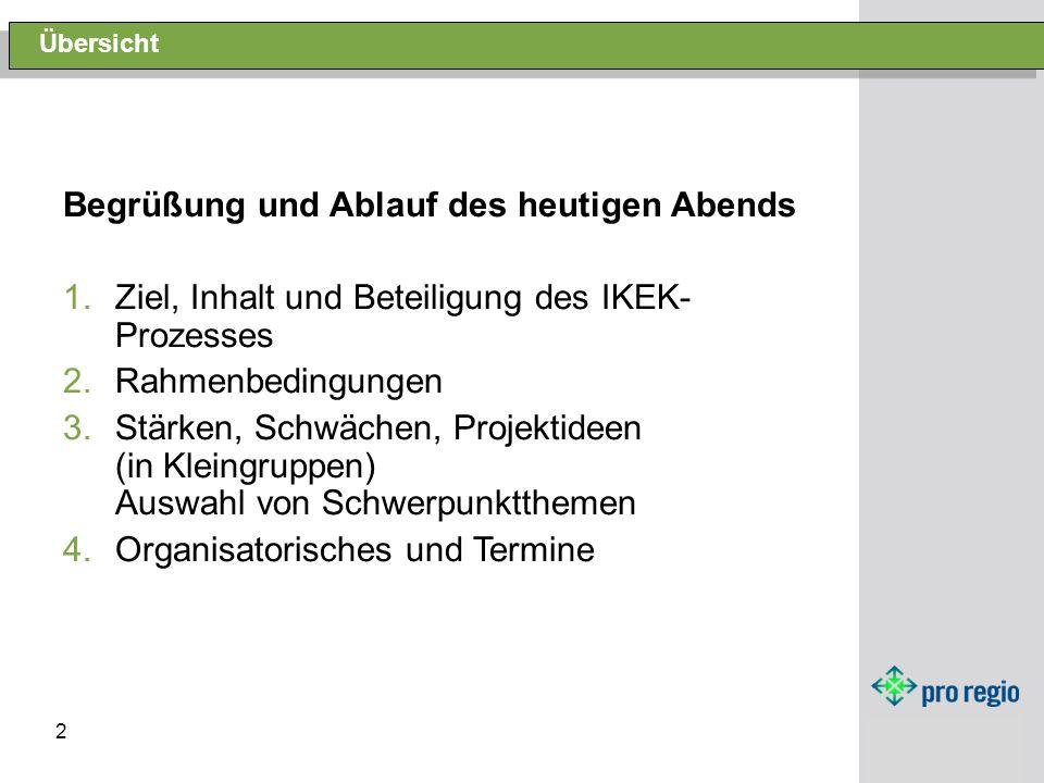 2 Übersicht Begrüßung und Ablauf des heutigen Abends 1.Ziel, Inhalt und Beteiligung des IKEK- Prozesses 2.Rahmenbedingungen 3.Stärken, Schwächen, Proj