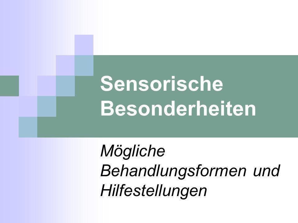 Sensorische Besonderheiten Mögliche Behandlungsformen und Hilfestellungen