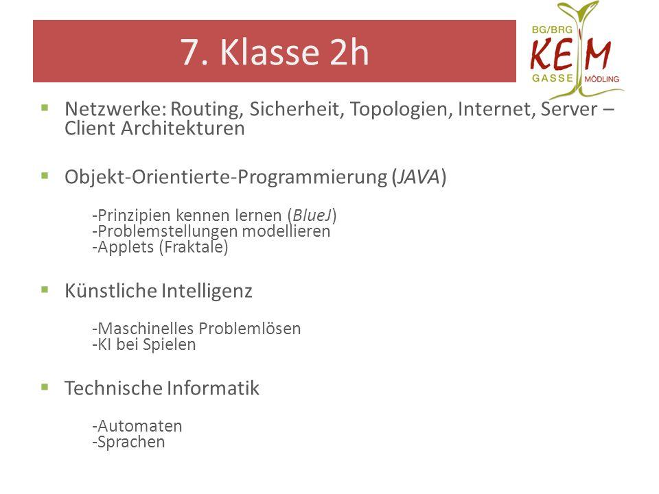 7. Klasse 2h Netzwerke: Routing, Sicherheit, Topologien, Internet, Server – Client Architekturen Objekt-Orientierte-Programmierung (JAVA) -Prinzipien