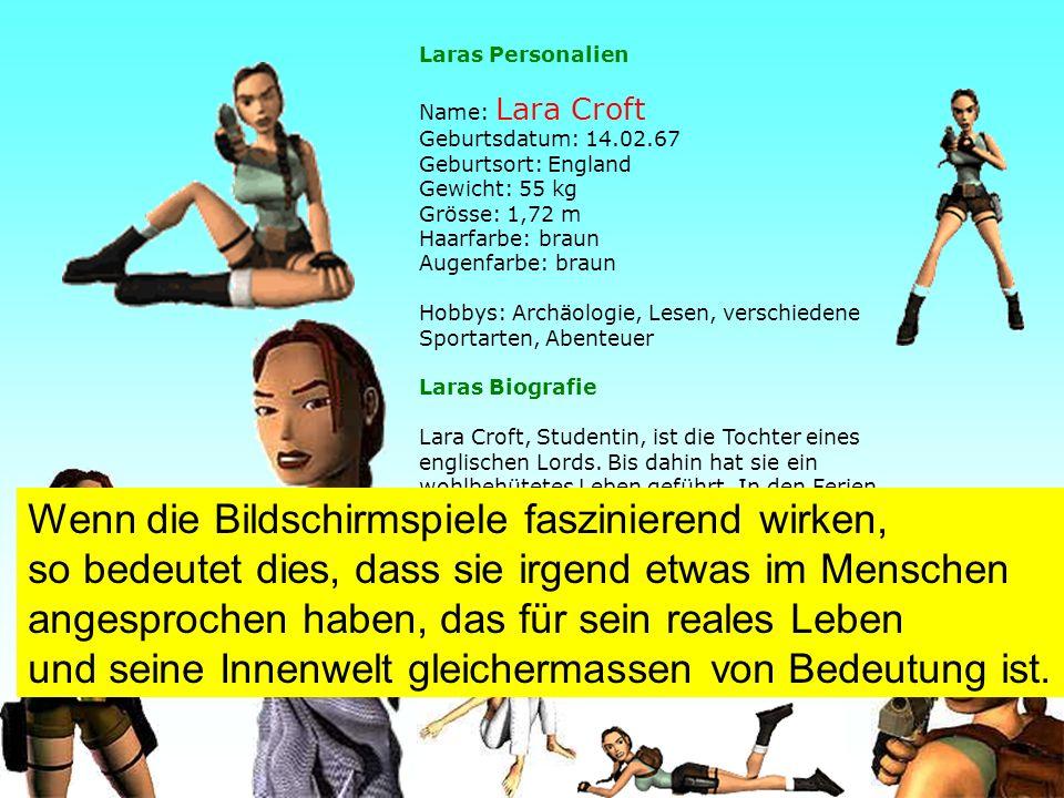 34 Laras Personalien Name: Lara Croft Geburtsdatum: 14.02.67 Geburtsort: England Gewicht: 55 kg Grösse: 1,72 m Haarfarbe: braun Augenfarbe: braun Hobbys: Archäologie, Lesen, verschiedene Sportarten, Abenteuer Laras Biografie Lara Croft, Studentin, ist die Tochter eines englischen Lords.