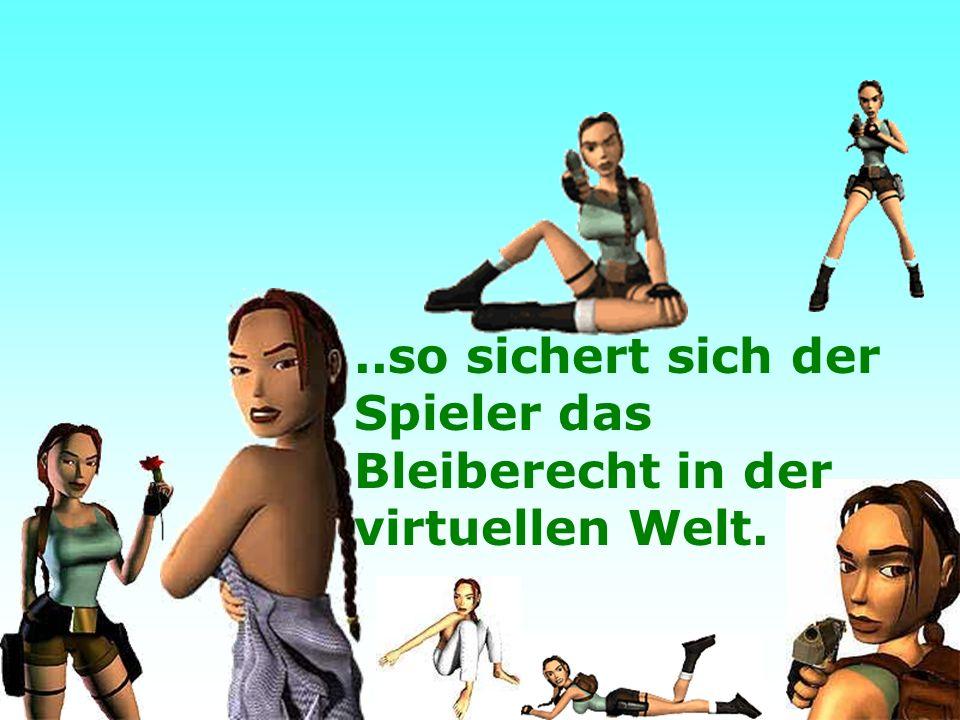 37..so sichert sich der Spieler das Bleiberecht in der virtuellen Welt.
