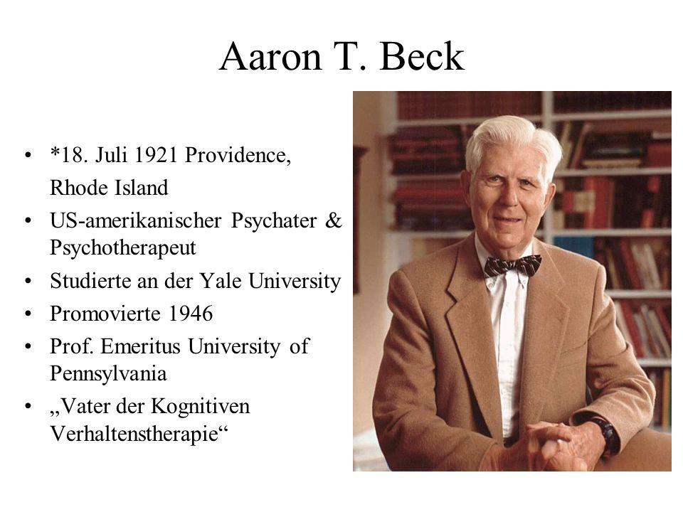 Aaron T. Beck *18. Juli 1921 Providence, Rhode Island US-amerikanischer Psychater & Psychotherapeut Studierte an der Yale University Promovierte 1946