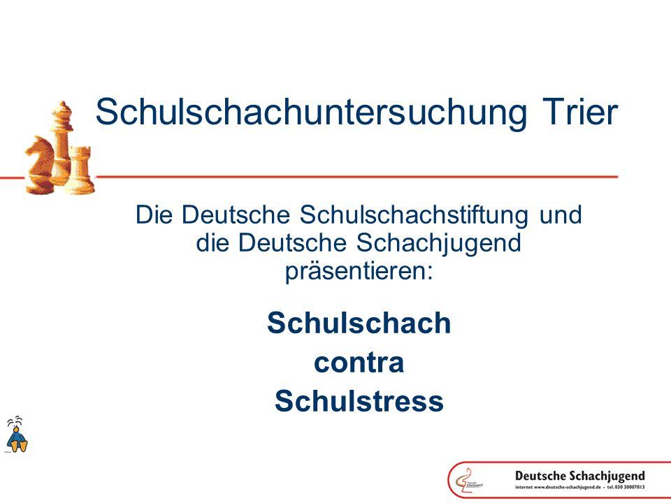 Schulschachuntersuchung Trier Die Deutsche Schulschachstiftung und die Deutsche Schachjugend präsentieren: Schulschach contra Schulstress