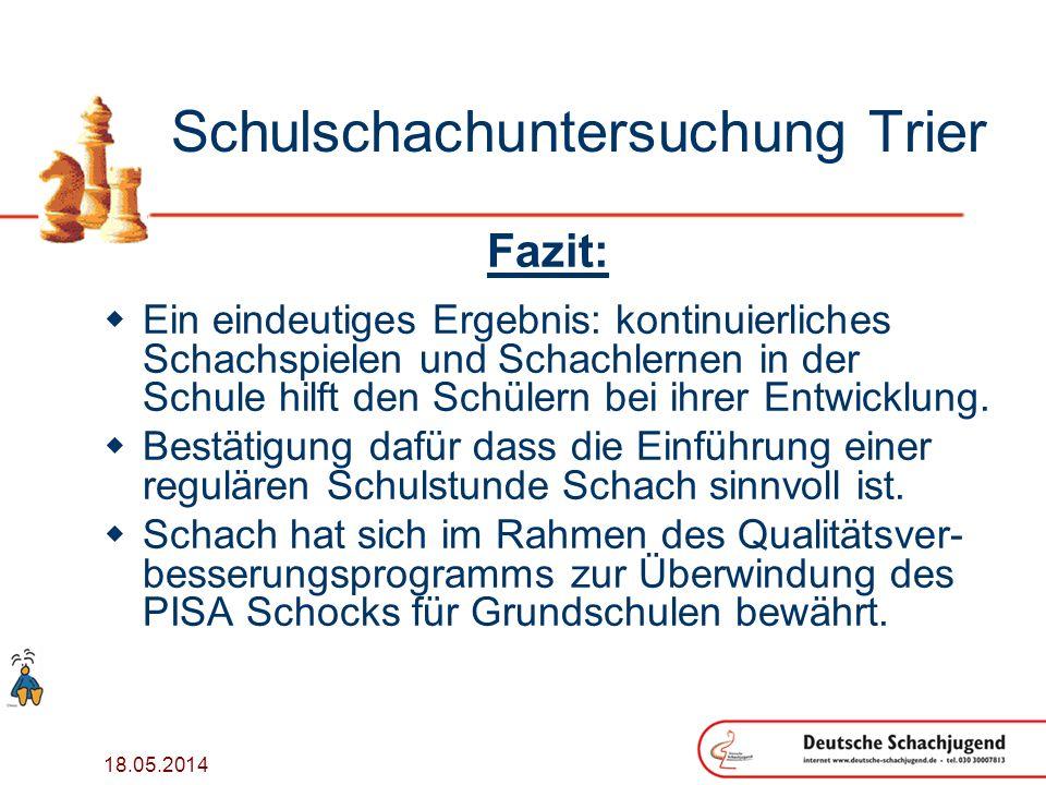 18.05.2014 Schulschachuntersuchung Trier Fazit: Ein eindeutiges Ergebnis: kontinuierliches Schachspielen und Schachlernen in der Schule hilft den Schülern bei ihrer Entwicklung.