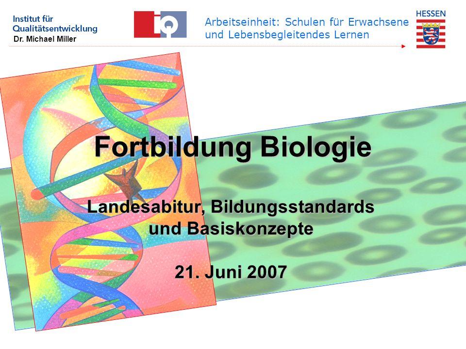 Arbeitseinheit: Schulen für Erwachsene und Lebensbegleitendes Lernen Dr. Michael Miller Fortbildung Biologie Landesabitur, Bildungsstandards und Basis