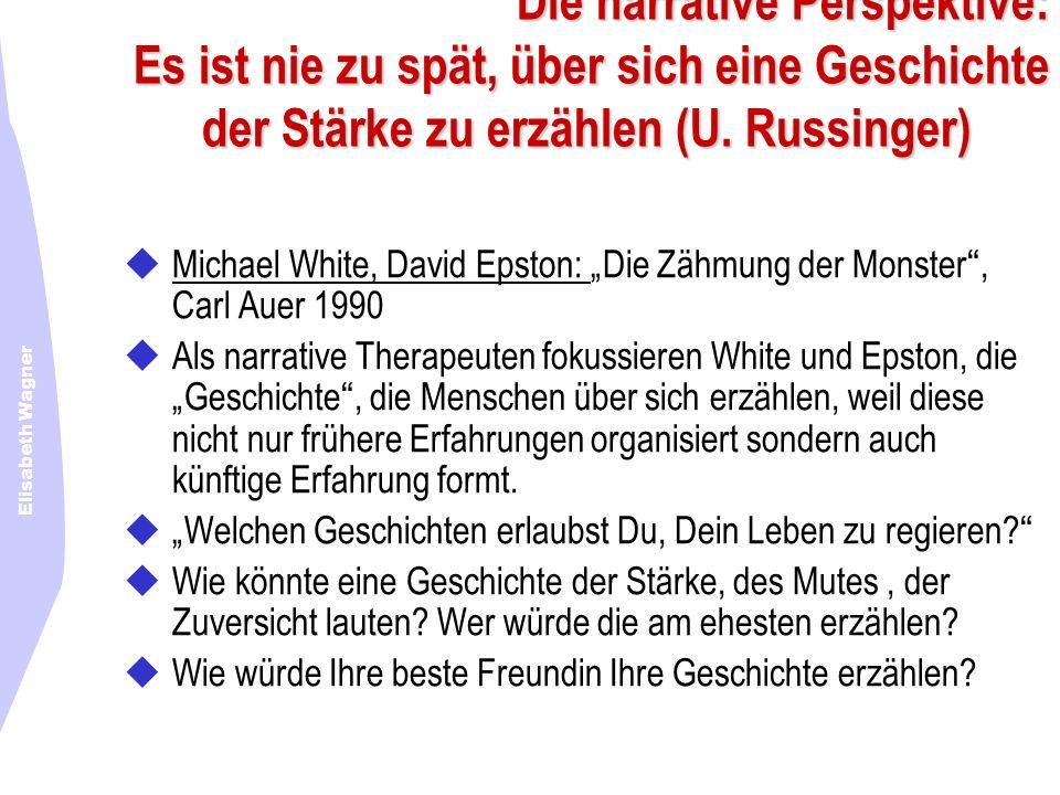 Elisabeth Wagner Die narrative Perspektive: Es ist nie zu spät, über sich eine Geschichte der Stärke zu erzählen (U. Russinger) Michael White, David E