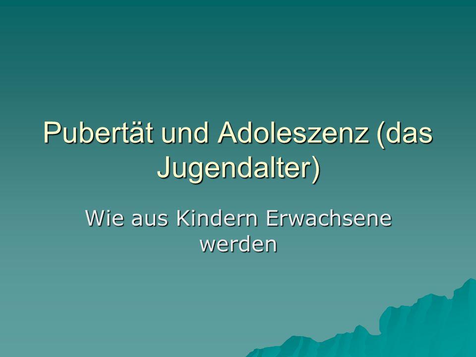 Pubertät und Adoleszenz (das Jugendalter) Wie aus Kindern Erwachsene werden