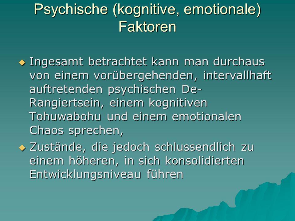 Psychische (kognitive, emotionale) Faktoren Ingesamt betrachtet kann man durchaus von einem vorübergehenden, intervallhaft auftretenden psychischen De