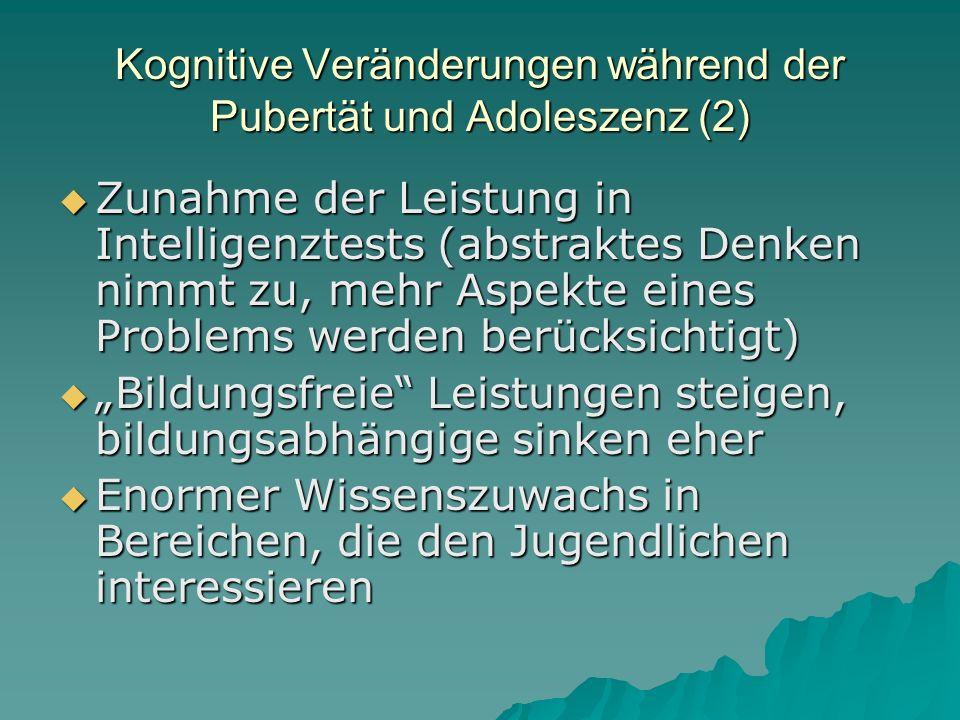 Kognitive Veränderungen während der Pubertät und Adoleszenz (2) Zunahme der Leistung in Intelligenztests (abstraktes Denken nimmt zu, mehr Aspekte ein