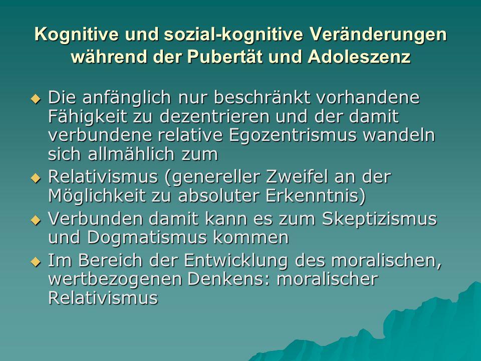 Kognitive und sozial-kognitive Veränderungen während der Pubertät und Adoleszenz Die anfänglich nur beschränkt vorhandene Fähigkeit zu dezentrieren un
