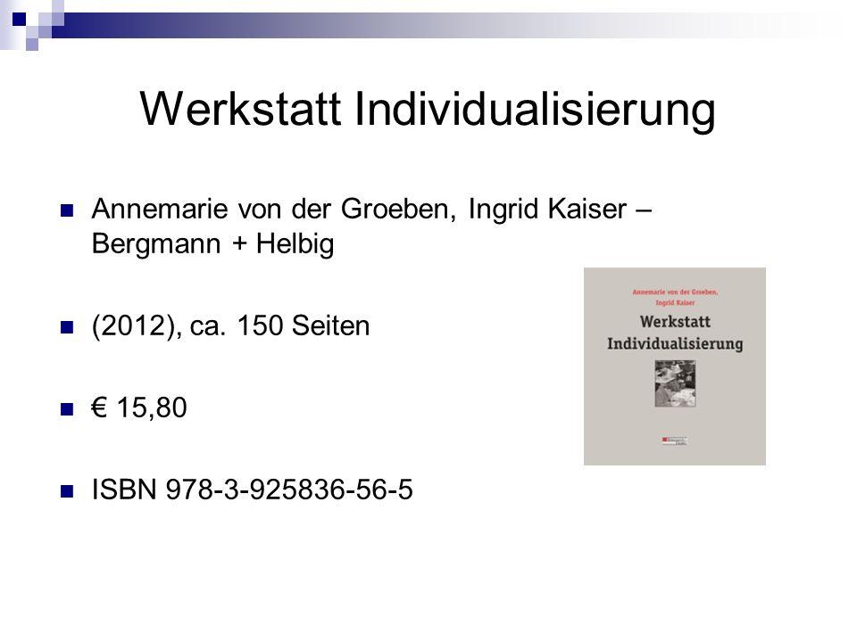 Werkstatt Individualisierung Annemarie von der Groeben, Ingrid Kaiser – Bergmann + Helbig (2012), ca. 150 Seiten 15,80 ISBN 978-3-925836-56-5