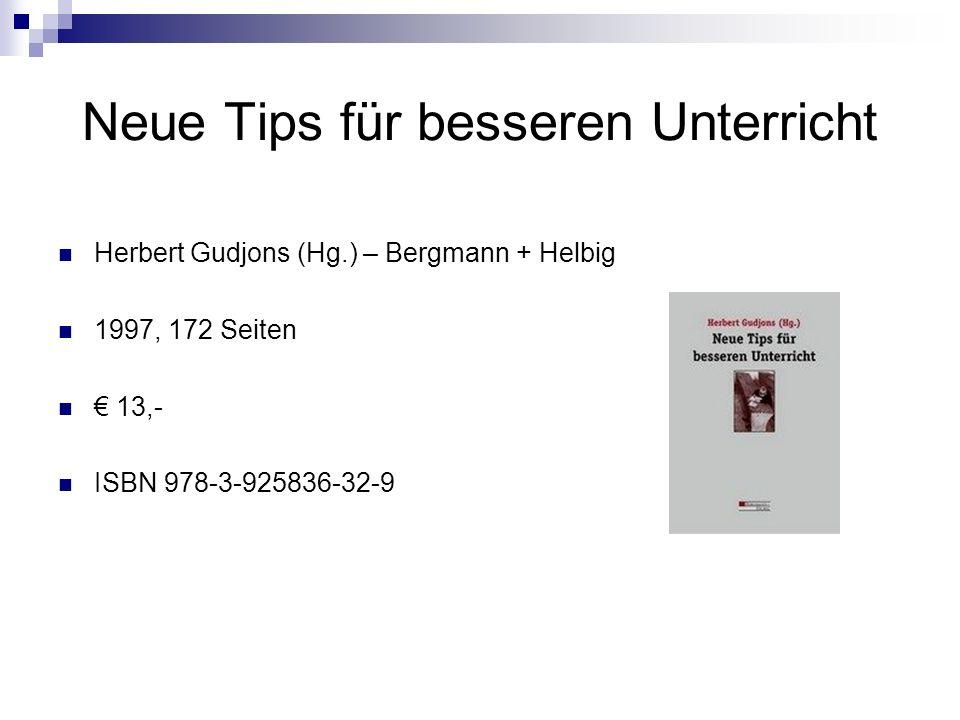 Neue Tips für besseren Unterricht Herbert Gudjons (Hg.) – Bergmann + Helbig 1997, 172 Seiten 13,- ISBN 978-3-925836-32-9
