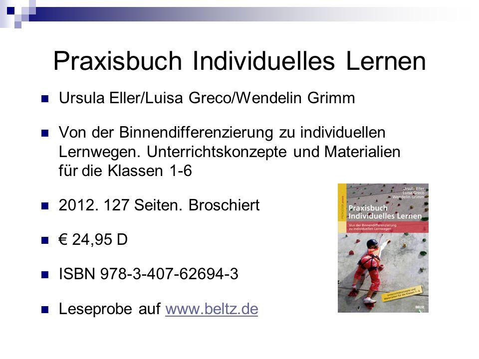 Praxisbuch Individuelles Lernen Ursula Eller/Luisa Greco/Wendelin Grimm Von der Binnendifferenzierung zu individuellen Lernwegen. Unterrichtskonzepte