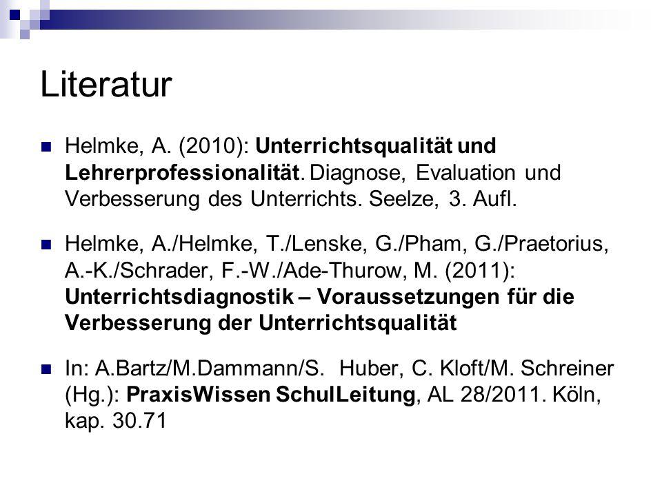 Literatur Helmke, A. (2010): Unterrichtsqualität und Lehrerprofessionalität. Diagnose, Evaluation und Verbesserung des Unterrichts. Seelze, 3. Aufl. H