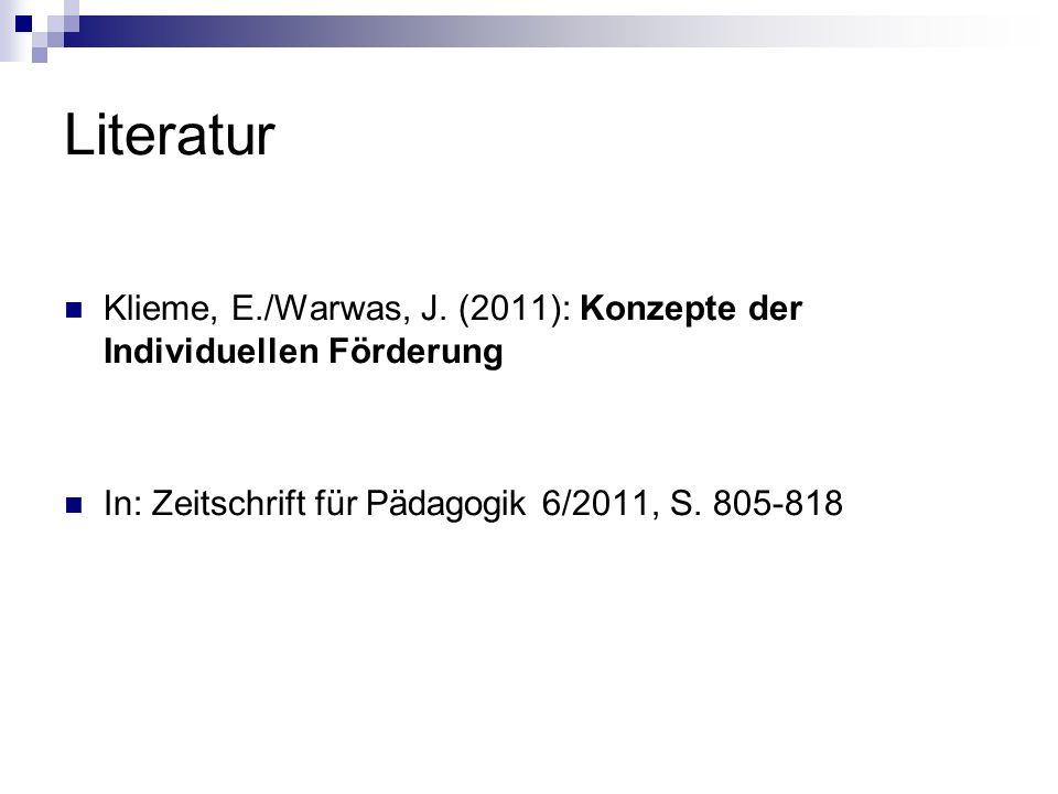 Literatur Klieme, E./Warwas, J. (2011): Konzepte der Individuellen Förderung In: Zeitschrift für Pädagogik 6/2011, S. 805-818