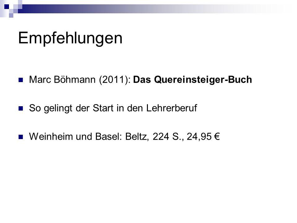 Empfehlungen Marc Böhmann (2011): Das Quereinsteiger-Buch So gelingt der Start in den Lehrerberuf Weinheim und Basel: Beltz, 224 S., 24,95
