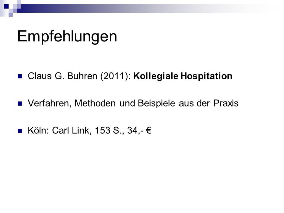 Empfehlungen Claus G. Buhren (2011): Kollegiale Hospitation Verfahren, Methoden und Beispiele aus der Praxis Köln: Carl Link, 153 S., 34,-