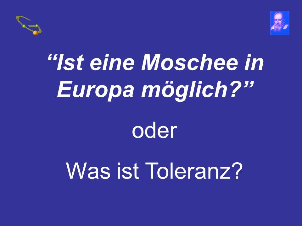 Ist eine Moschee in Europa möglich? oder Was ist Toleranz?