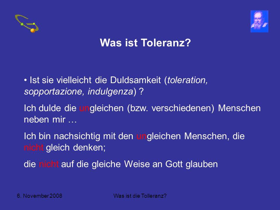 6.November 2008Was ist die Tolleranz. Was ist Toleranz.