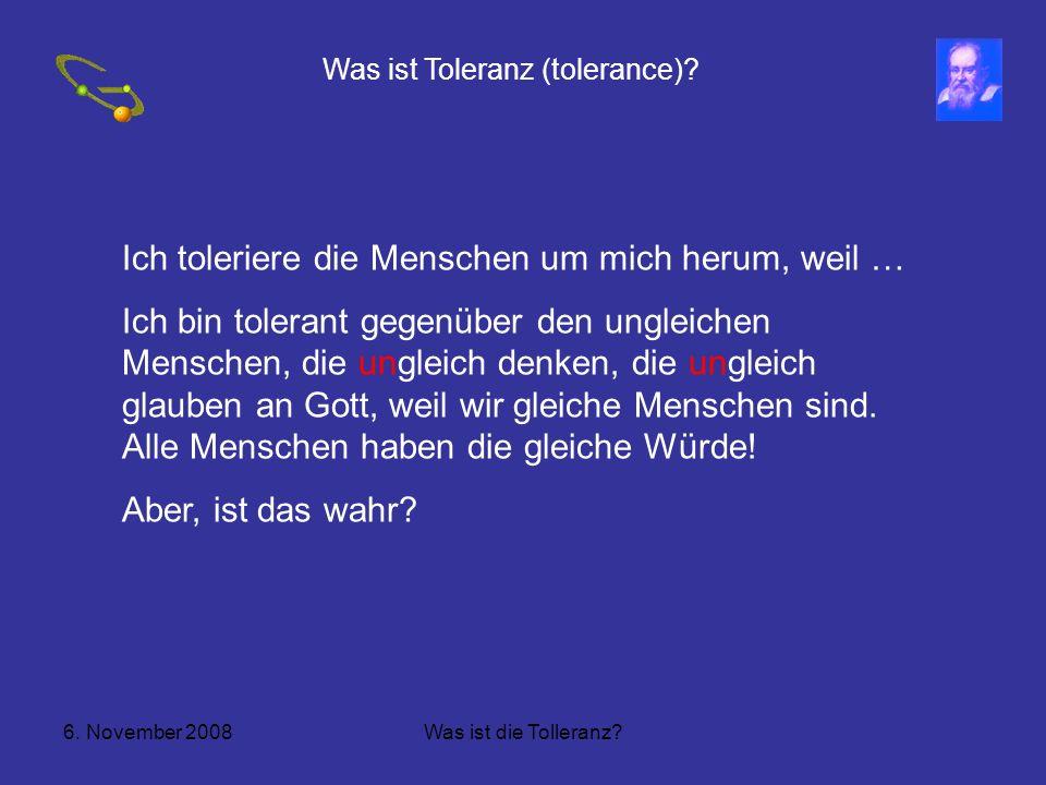 6.November 2008Was ist die Tolleranz. Was ist Toleranz (tolerance).