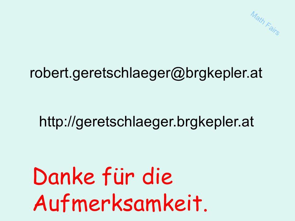 Math Fairs robert.geretschlaeger@brgkepler.at http://geretschlaeger.brgkepler.at Danke für die Aufmerksamkeit.