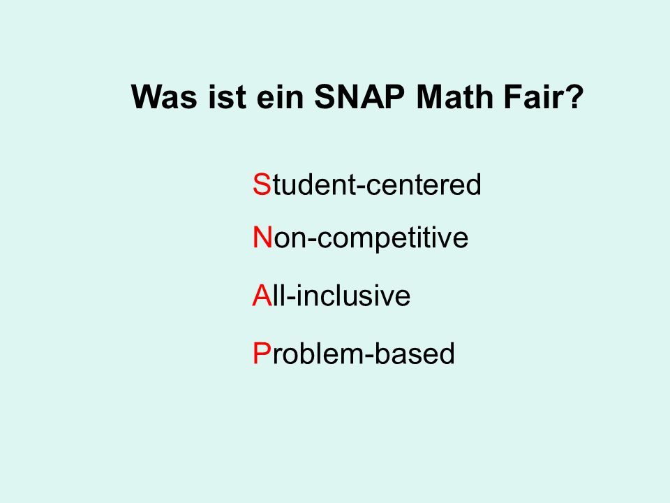 Was ist ein SNAP Math Fair? Student-centered Non-competitive All-inclusive Problem-based