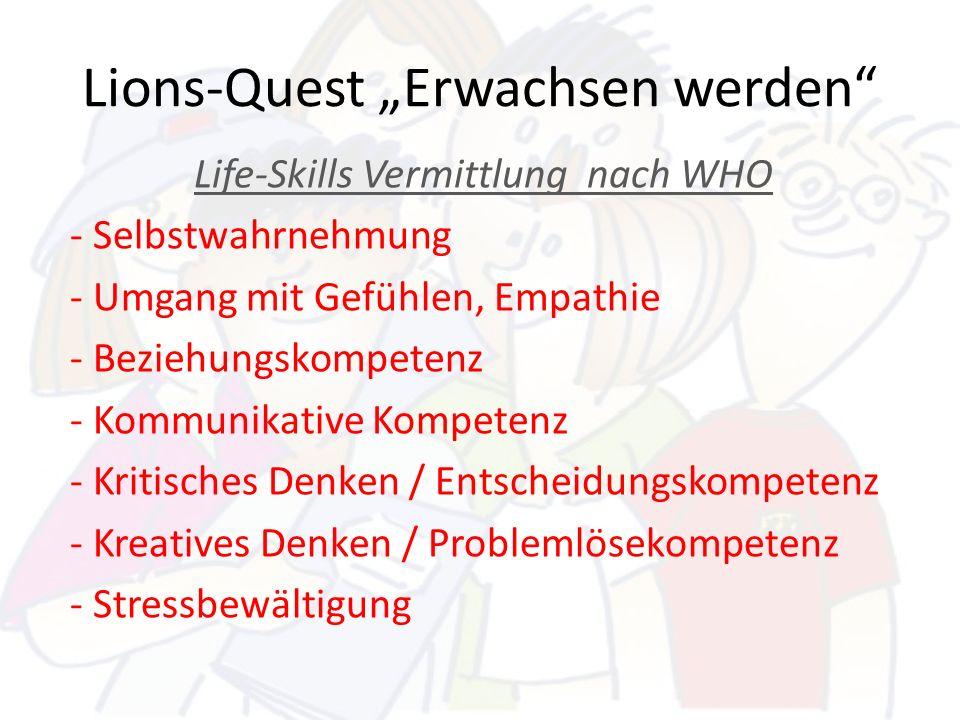 Lions-Quest Erwachsen werden Life-Skills Vermittlung nach WHO - Selbstwahrnehmung - Umgang mit Gefühlen, Empathie - Beziehungskompetenz - Kommunikativ