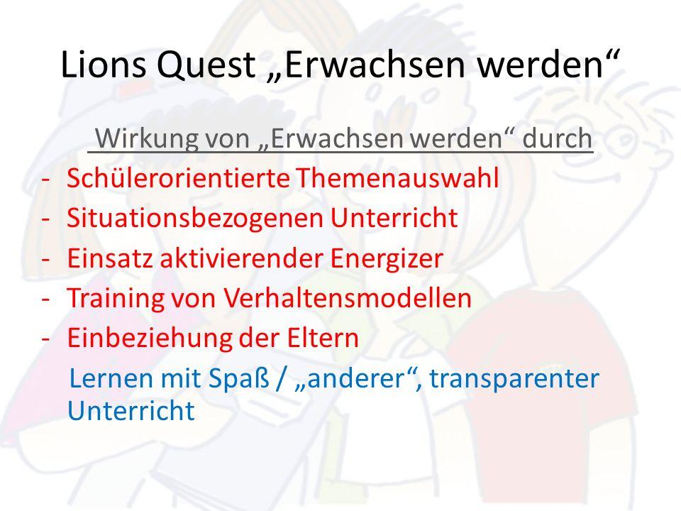 Lions Quest Erwachsen werden Wirkung von Erwachsen werden durch -Schülerorientierte Themenauswahl -Situationsbezogenen Unterricht -Einsatz aktivierend