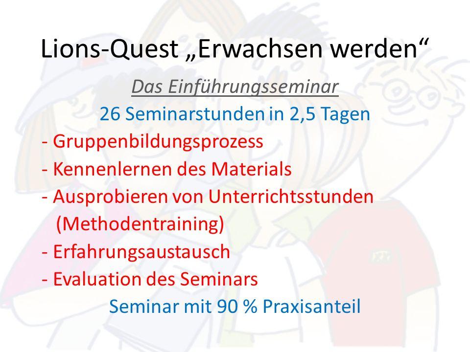 Lions-Quest Erwachsen werden Das Einführungsseminar 26 Seminarstunden in 2,5 Tagen - Gruppenbildungsprozess - Kennenlernen des Materials - Ausprobiere