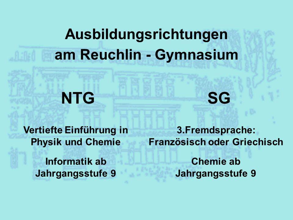 Ausbildungsrichtungen am Reuchlin - Gymnasium NTGSG Vertiefte Einführung in Physik und Chemie Informatik ab Jahrgangsstufe 9 3.Fremdsprache: Französis