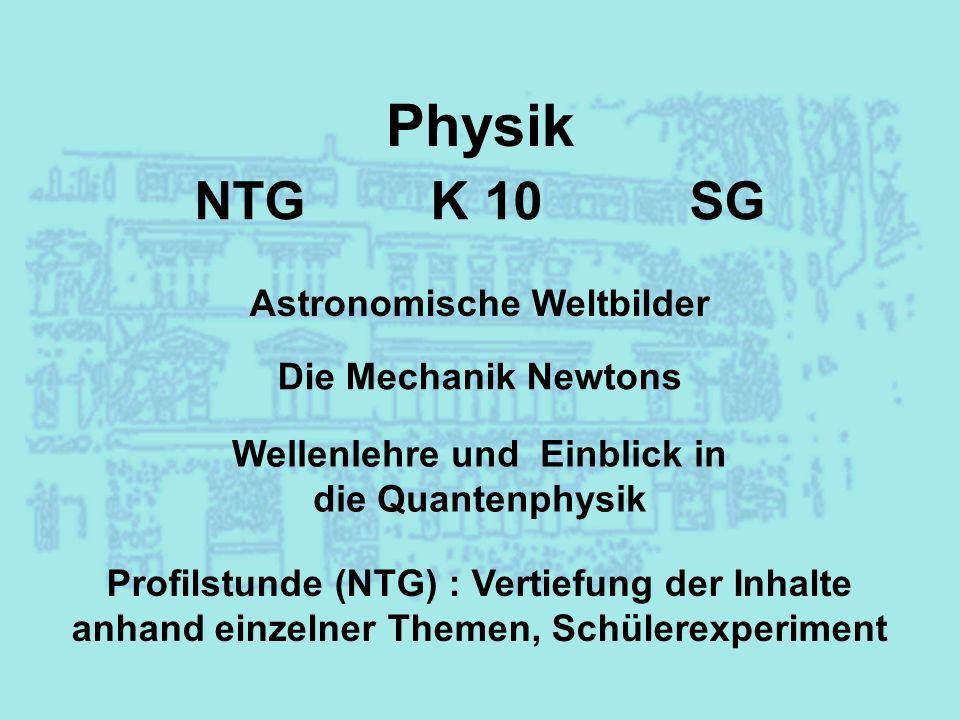 Physik Astronomische Weltbilder Die Mechanik Newtons Wellenlehre und Einblick in die Quantenphysik Profilstunde (NTG) : Vertiefung der Inhalte anhand