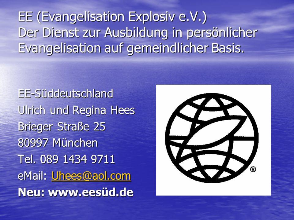 EE (Evangelisation Explosiv e.V.) Der Dienst zur Ausbildung in persönlicher Evangelisation auf gemeindlicher Basis. EE-Süddeutschland Ulrich und Regin