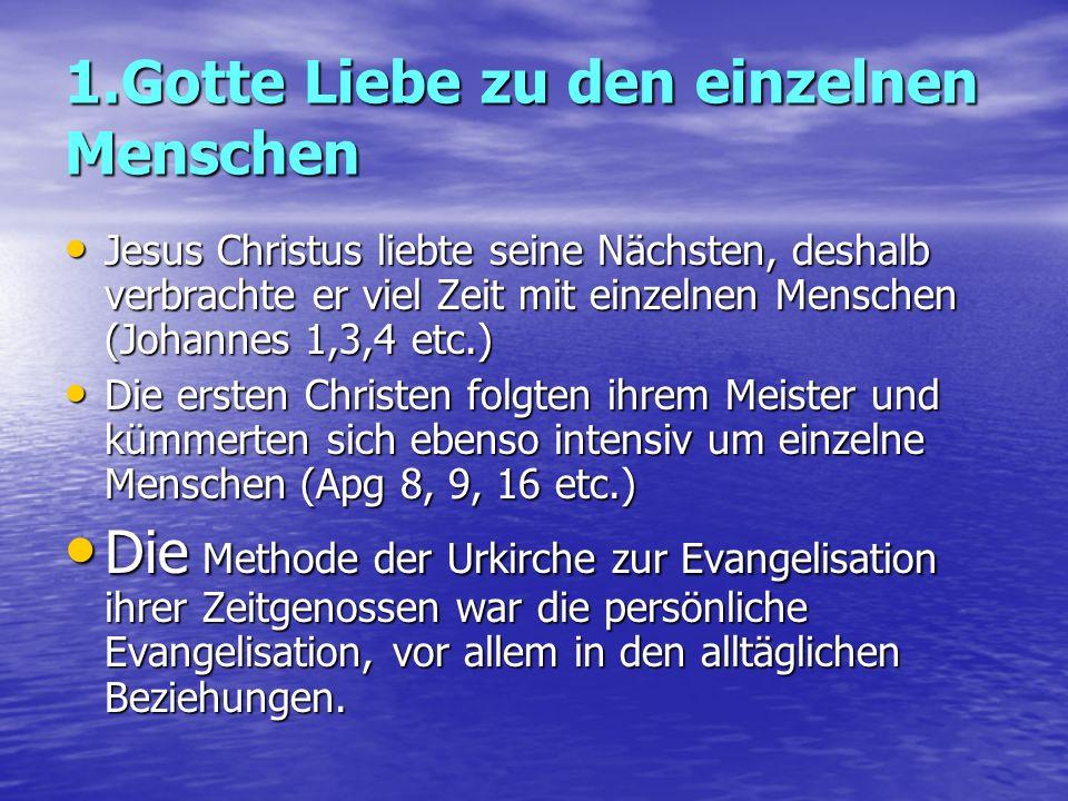 1.Gotte Liebe zu den einzelnen Menschen Jesus Christus liebte seine Nächsten, deshalb verbrachte er viel Zeit mit einzelnen Menschen (Johannes 1,3,4 e